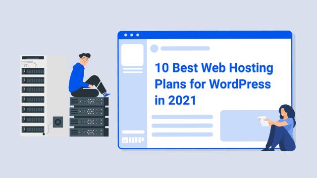 10 Best Web Hosting Plans for WordPress in 2021