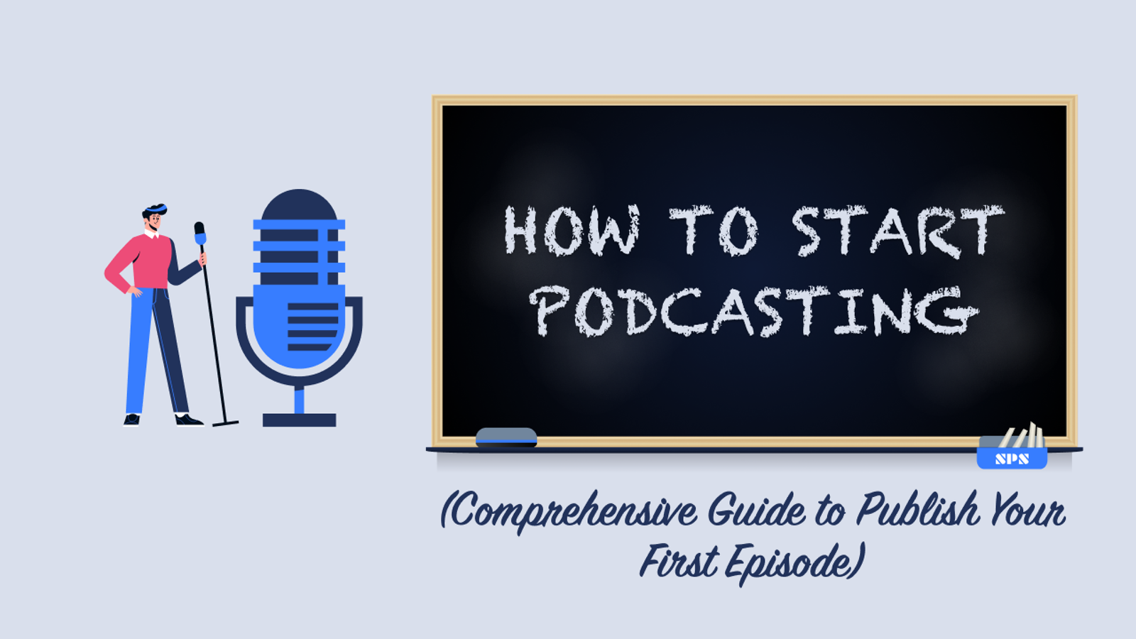 How to Start Podcasting in 2021 (Comprehensive Guide to Publish Your First Episode)