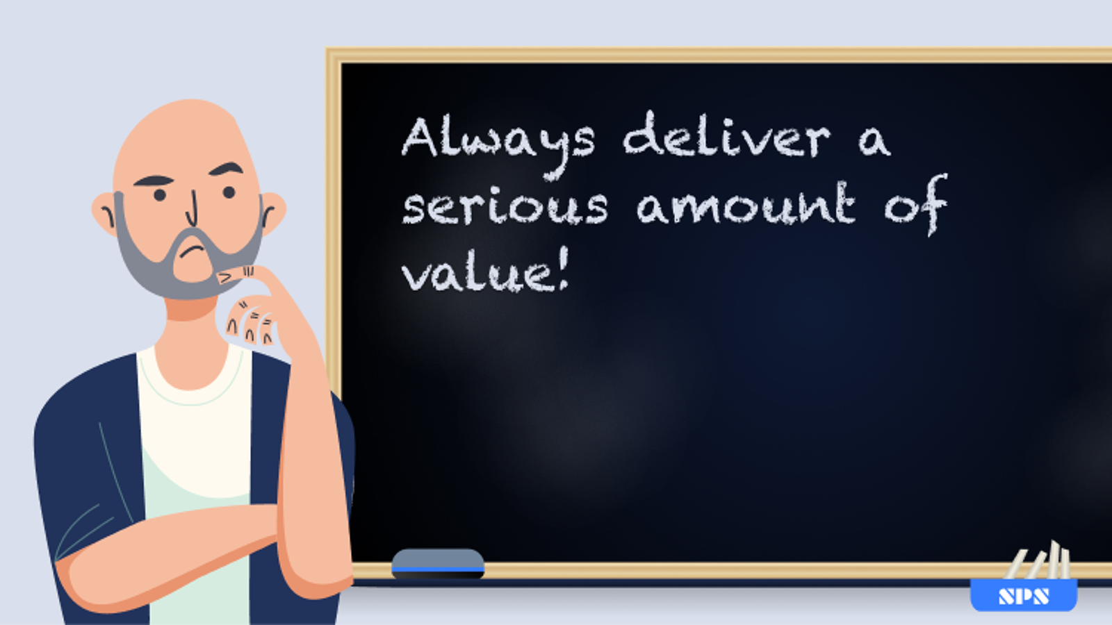 Always deliver a serious amount of value!