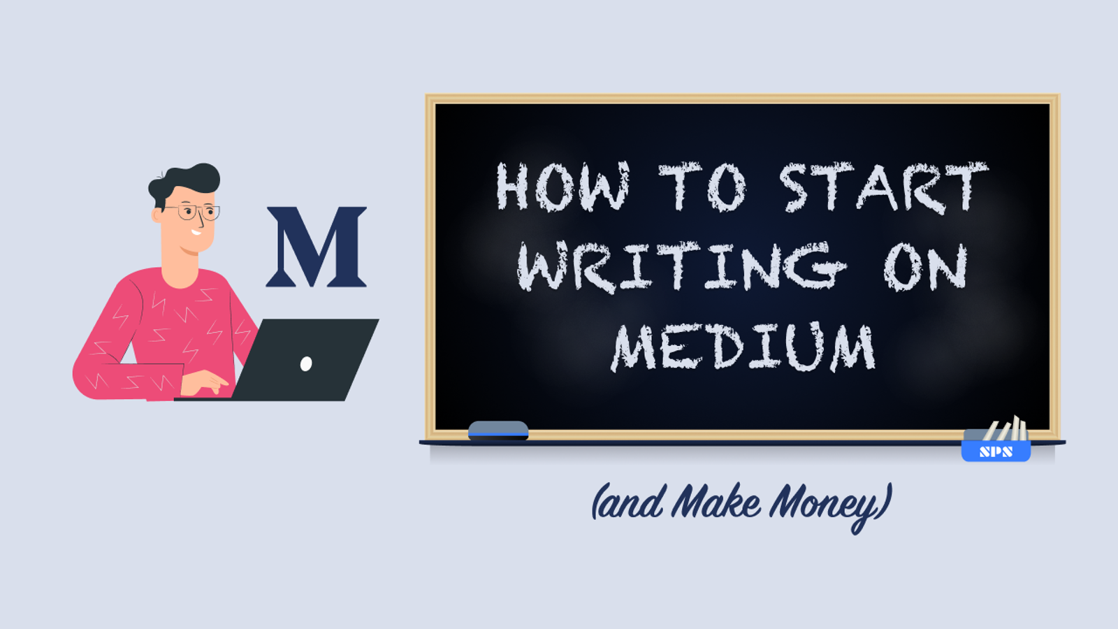 How to Start Writing on Medium and Make Money